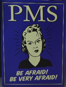 Photo taken of sign at a store.  PMS.  Be Afraid! Be Very Afraid.
