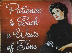 Patience is such a waste of time - sign