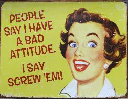 People Say I Have a Bad Attitude - Sign